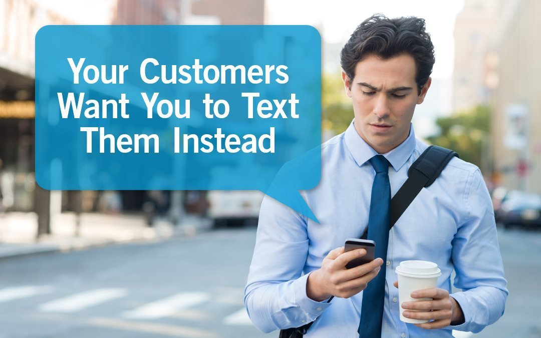 Your Customers Want to Text